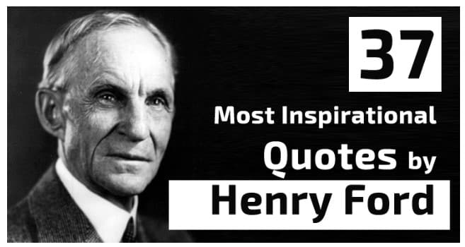🥇 37 Most Inspirational Quotes by Henry Ford