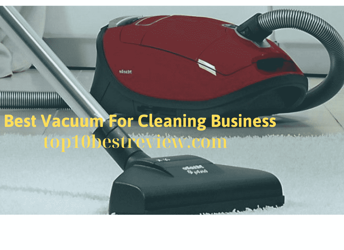 Best Vacuum For Cleaning Business