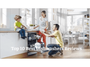 Top 10 Best Dishwashers Reviews